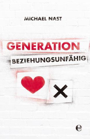 Generations Beziehungsunfähig Michael Nast